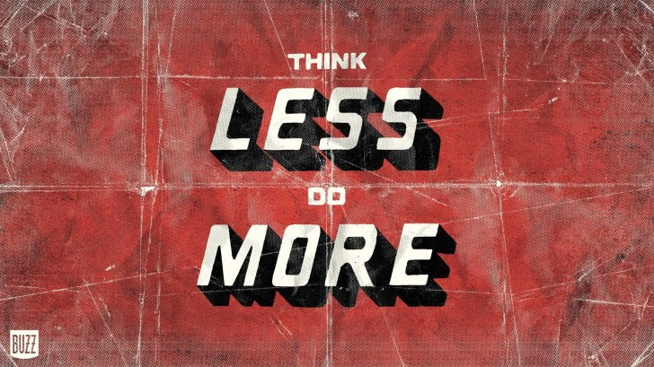 Think less, Do more.
