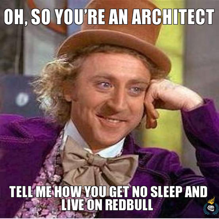 oh so you're an architect tell me how you get no sleep and live on redbull meme