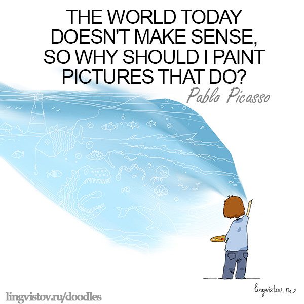 The world today doesn't make sense, so why should I paint pictures that do? Pablo Picasso Funny Doodles on Coffee Sleeping Working Life instagram pinterest twitter facebook architecture architect