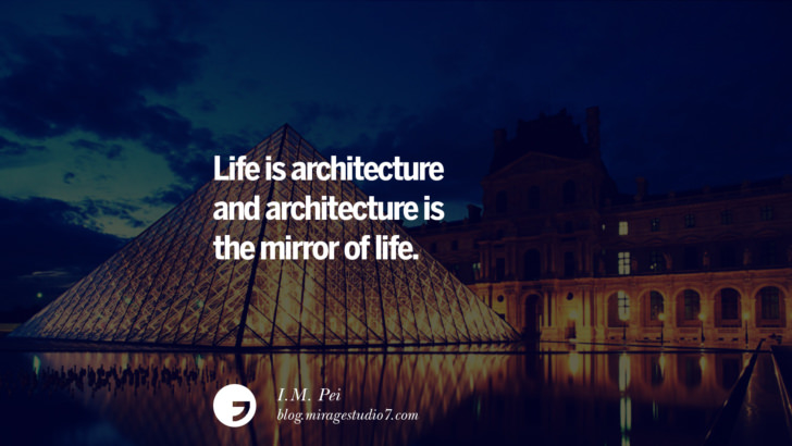 Life is architecture and architecture is the mirror of life. - I.M. Pei Architecture Quotes by Famous Architects instagram pinterest twitter facebook linkedin