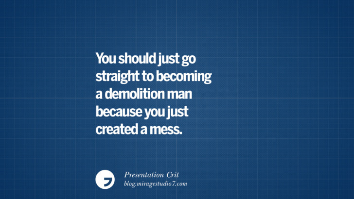 You should just go straight to becoming a demolition man because you just created a mess. Funny Architectural architect architecture Presentation Crits and Criticism by Heartless Professors sarcastic hurtful