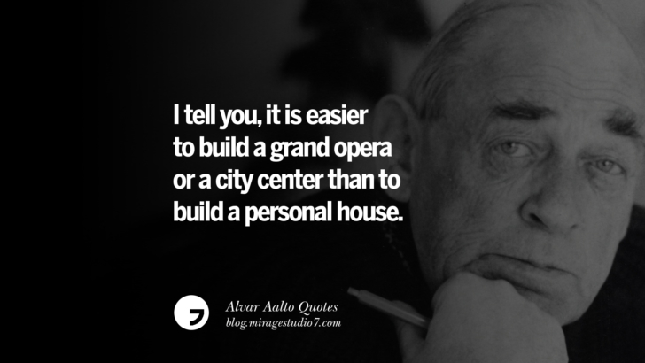 I tell you, it is easier to build a grand opera or a city center than to build a personal house. Alvar Aalto Quotes On Modern Architecture, Form, City And Culture