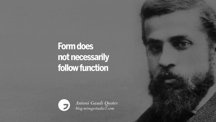 Form does not necessarily follow function. Antoni Gaudi Quotes On Religion, God Architecture, And Nature