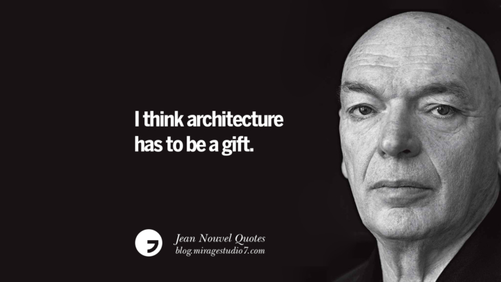 I think architecture has to be a gift. Jean Nouvel Quotes On Art, Architecture, Culture And Design