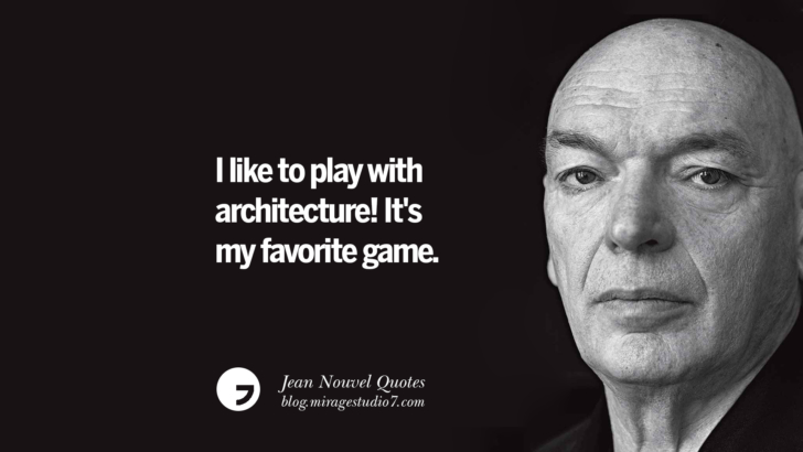 I like to play with architecture! It's my favorite game. Jean Nouvel Quotes On Art, Architecture, Culture And Design