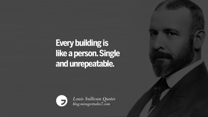 Every building is like a person. Single and unrepeatable. Louis Sullivan Quotes On Skyscrapers And Modern Architecture