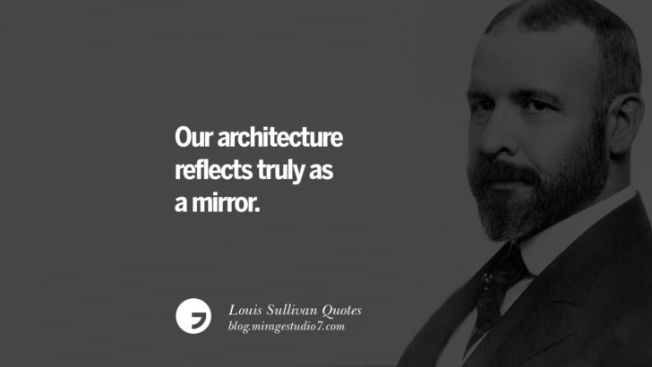 Our architecture reflects truly as a mirror. Louis Sullivan Quotes On Skyscrapers And Modern Architecture