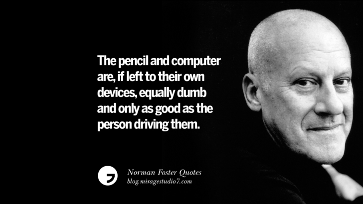 The pencil and computer are, if left to their own devices, equally dumb and only as good as the person driving them. Norman Foster Quotes On Technology, Simplicity, Materials And Design