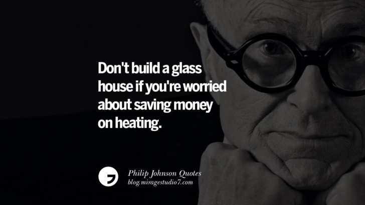 Don't build a glass house if you're worried about saving money on heating. Philip Johnson Quotes About Architecture, Style, Design, And Art