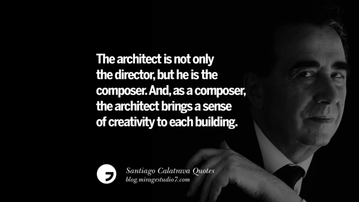 The architect is not only the director, but he is the composer. And, as a composer, the architect brings a sense of creativity to each building. Santiago Calatrava Quotes On Organic Architecture, Light, And Space