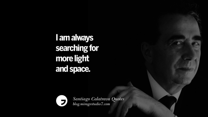 I am always searching for more light and space. Santiago Calatrava Quotes On Organic Architecture, Light, And Space