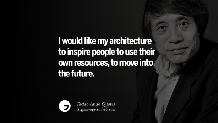 I would like my architecture to inspire people to use their own resources, to move into the future. Tadao Ando Quotes On Art, Architecture, Design And Materials